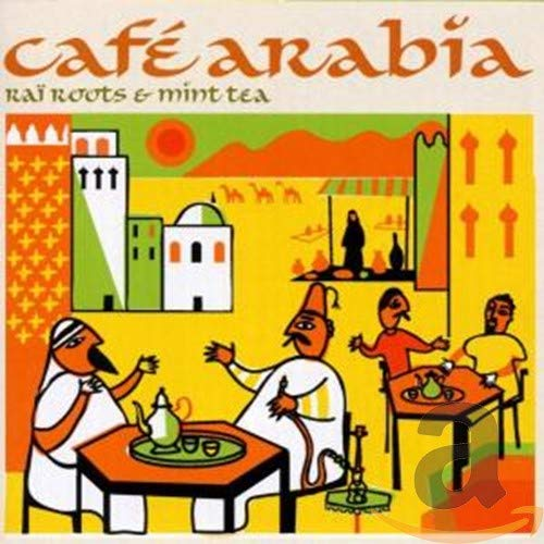 Cafe Arabia: Rai Roots and Mint Tea from Union Square Music Limited