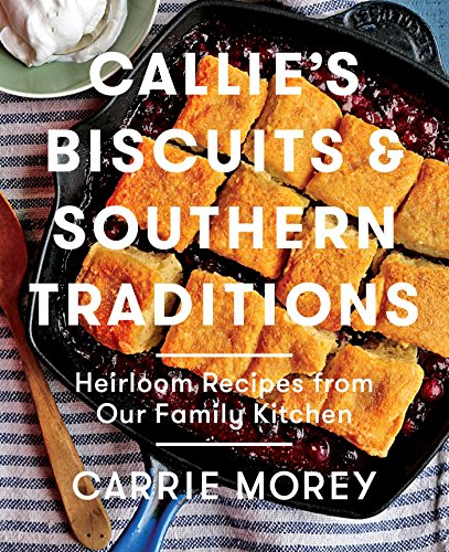 Callie's Biscuits and Southern Traditions: Heirloom Recipes from Our Family Kitchen from Atria Books