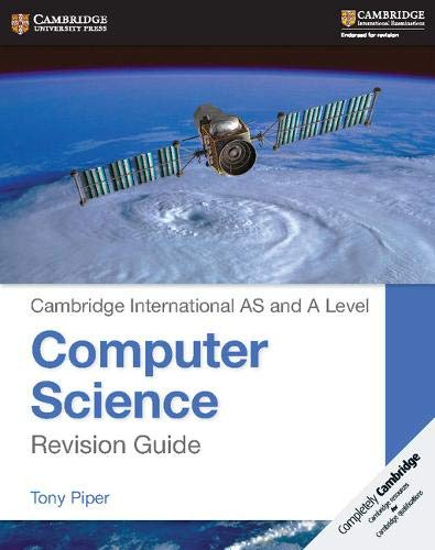 Cambridge International AS and A Level Computer Science Revision Guide (Cambridge International Examinations) from Cambridge University Press