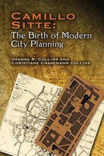 Camillo Sitte: The Birth of Modern City Planning: With a Translation of the 1889 Austrian Edition of His City Planning According to Artistic ... Books on Architecture) (Dover Architecture) from Dover Publications Inc.