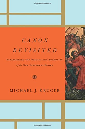 Canon Revisted hb: Establishing the Origins and Authority of the New Testament Books from Crossway Books