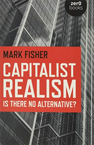 Capitalist Realism: Is There No Alternative? (Zero Books) from John Hunt Publishing