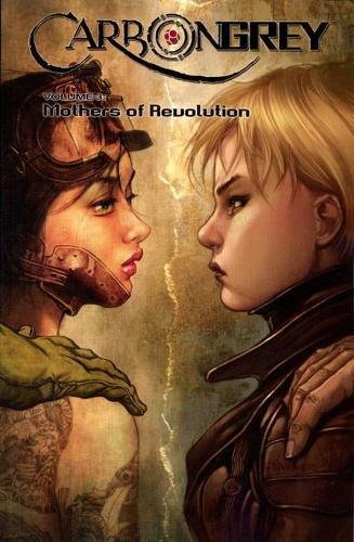 Carbon Grey Volume 3: Mothers of the Revolution from Image Comics