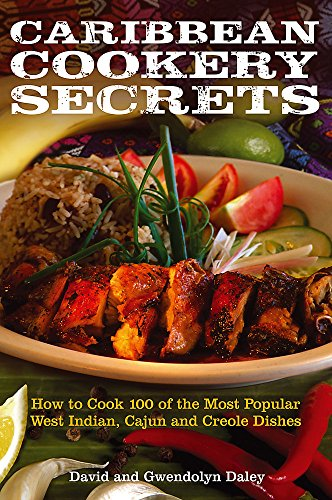 Caribbean Cookery Secrets: How to Cook 100 of the Most Popular West Indian, Cajun and Creole Dishes from Right Way