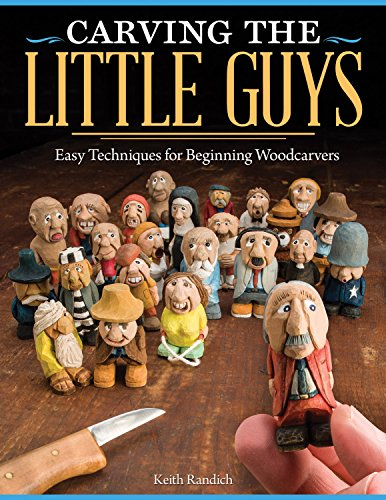 Carving the Little Guys: Easy Techniques for Beginning Woodcarvers from Fox Chapel Publishing
