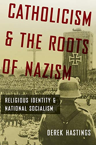 Catholicism and the Roots of Nazism: Religious Identity And National Socialism from Oxford University Press, Usa