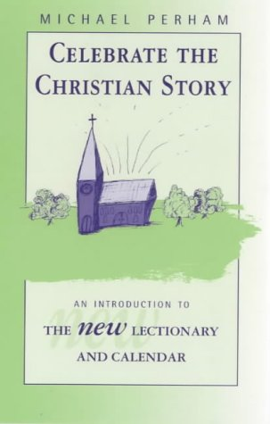 Celebrate the Christian Story - An Introduction to the New Lectionary and Calendar from Spck Publishing