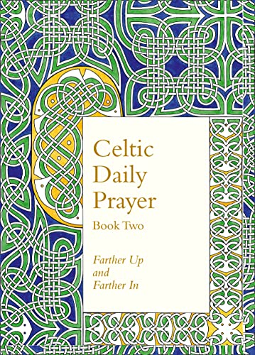 Celtic Daily Prayer: Book Two: Farther Up and Farther In (Northumbria Community) from William Collins