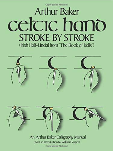 "Celtic Hand Stroke by Stroke (Irish Half-Uncial from ""The Book of Kells""): An Arthur Baker Calligraphy Manual (Lettering, Calligraphy, Typography) from Dover Publications Inc."