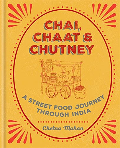 Chai, Chaat & Chutney: a street food journey through India from Mitchell Beazley