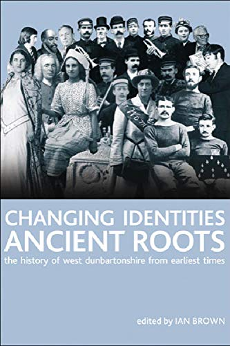 Changing Identities, Ancient Roots: The History of West Dunbartonshire from Earliest Times from Edinburgh University Press