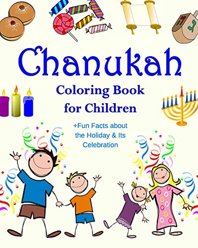 Chanukah Coloring Book for Children +Fun Facts about the Holiday & Its Celebration: Happy Hanukkah Activity Book for Kids ages 4-8 with 30 Fun ... Volume 1 (Chanukah Story Gifts for Kids) from CreateSpace Independent Publishing Platform