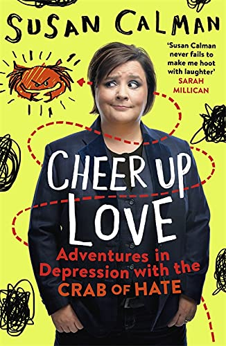 Cheer Up Love: Adventures in depression with the Crab of Hate from Two Roads