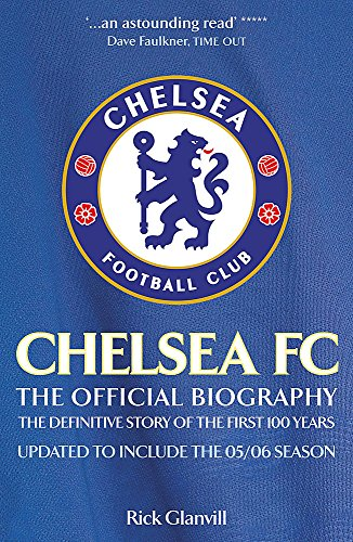 Chelsea FC: The Official Biography: The Official Biography - The Definitive Story of the First 100 Years from Headline