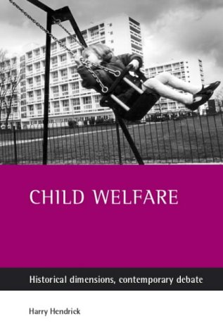 Child Welfare: Historical Dimensions, Contemporary Debate from Policy Press