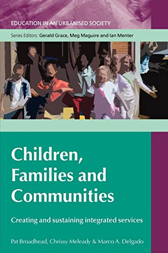 Children, Families And Communities: Creating And Sustaining Integrated Services: creating and sustaining integrated services (Education in an Urbanised Society (Paperback)) from Open University Press
