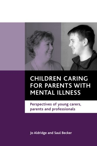 Children caring for parents with mental illness: Perspectives Of Young Carers, Parents And Professionals from Policy Press