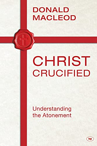 Christ Crucified: Understanding The Atonement from IVP
