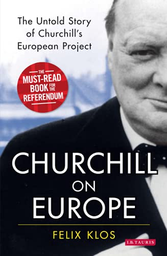 Churchill on Europe: The Untold Story of Churchill's European Project from I. B. Tauris & Company