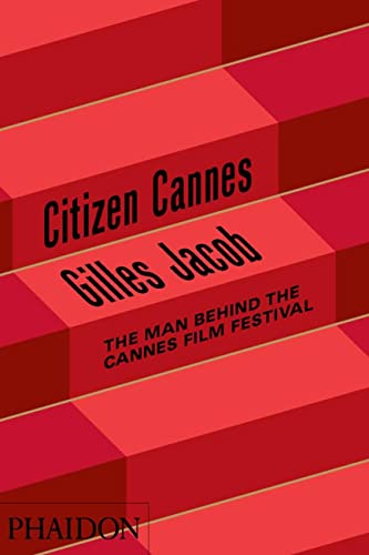 Citizen Cannes: The Man behind the Cannes Film Festival from Phaidon Press
