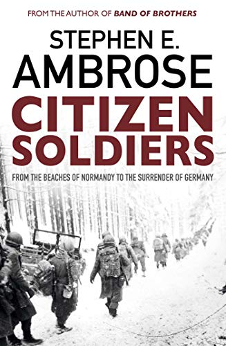 Citizen Soldiers: From The Normandy Beaches To The Surrender Of Germany from Simon & Schuster UK