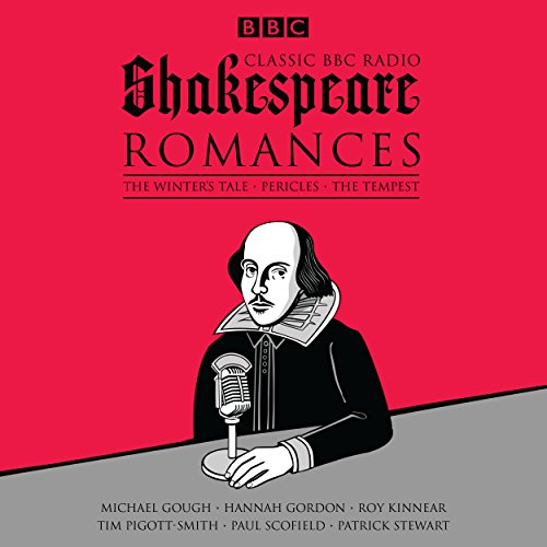 Classic BBC Radio Shakespeare: Romances: The Winter's Tale; Pericles; The Tempest from BBC Physical Audio