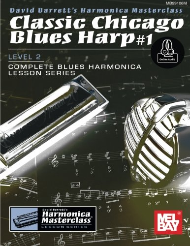 Classic Chicago Blues Harp #1 Level 2: Complete Blues Harmonica Lesson Series from Mel Bay Publications, Inc.