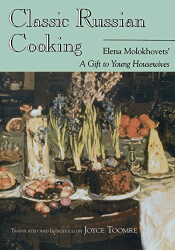 Classic Russian Cooking (Indiana-Michigan Series in Russian & East European Studies): Elena Molokhovets' A Gift to Young Housewives (Indiana-Michigan Series in Russian and East European Studies) from Indiana University Press