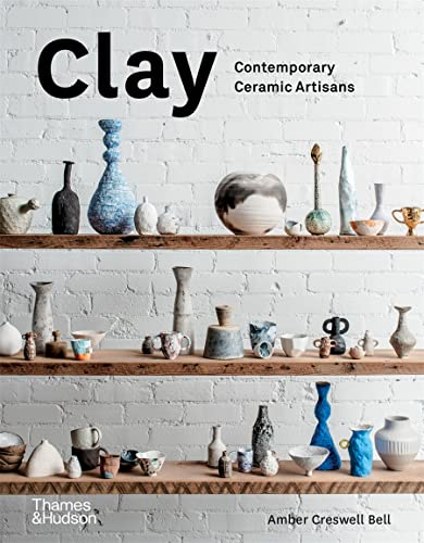 Clay: Contemporary Ceramic Artisans from Thames and Hudson Ltd