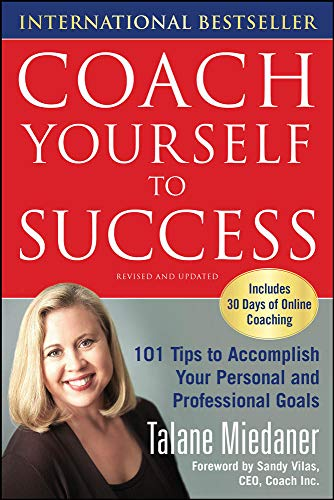 Coach Yourself to Success: 101 Tips from a Personal Coach for Reaching Your Goals at Work and in Life from McGraw-Hill Education