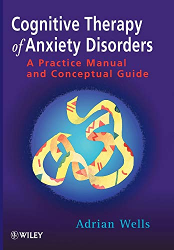 Cognitive Therapy of Anxiety Disorders: A Practice Manual And Conceptual Guide from John Wiley & Sons