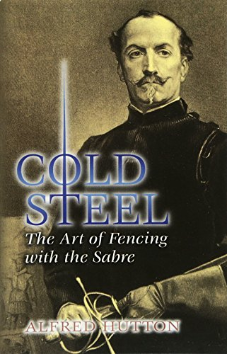 Cold Steel: The Art of Fencing with the Sabre (Dover Books on History, Political and Social Science) (Dover Military History, Weapons, Armor) from Dover Publications Inc.