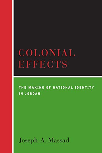 Colonial Effects: The Making of National Identity in Jordan from Columbia University Press