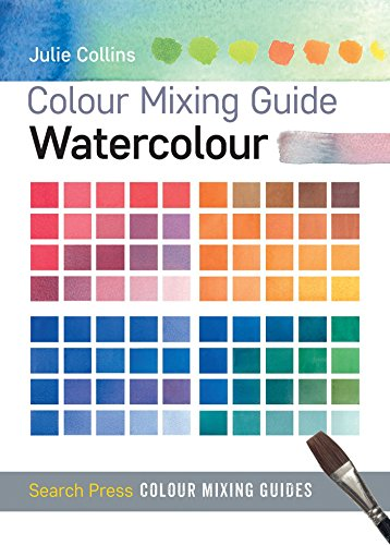 Colour Mixing Guide: Watercolour (Colour Mixing Guides) from Search Press Ltd