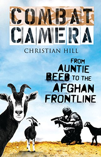 Combat Camera: From Auntie Beeb to the Afghan Frontline from Alma Books Ltd