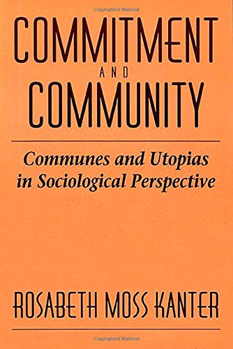 Commitment and Community: Communes and Utopias in Sociological Perspective from Harvard University Press