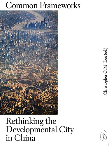 Common Frameworks - Rethinking the Developmental City in China (Harvard Design Studies) from Harvard University Press