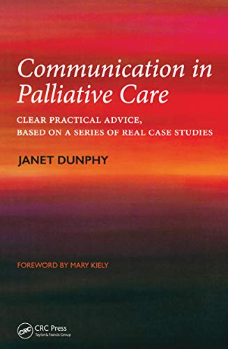 Communication in Palliative Care: Clear Practical Advice, Based on a Series of Real Case Studies from CRC Press