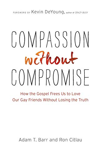 Compassion without Compromise: How The Gospel Frees Us To Love Our Gay Friends Without Losing The Truth from Bethany House Publishers