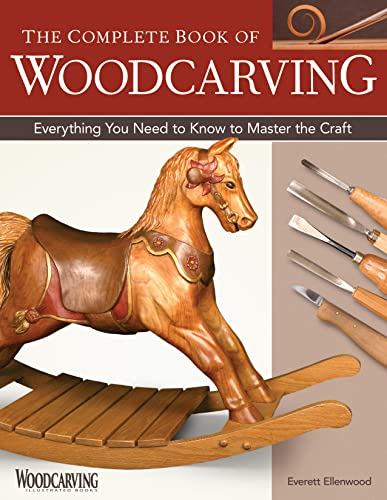 Complete Book of Woodcarving, The: Everything You Need to Know to Master the Craft from Fox Chapel Publishing