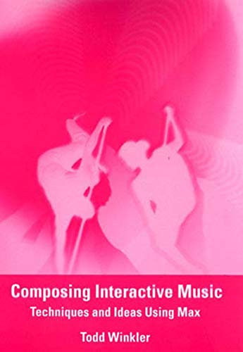 Composing Interactive Music: Techniques and Ideas Using Max (The MIT Press) from MIT Press