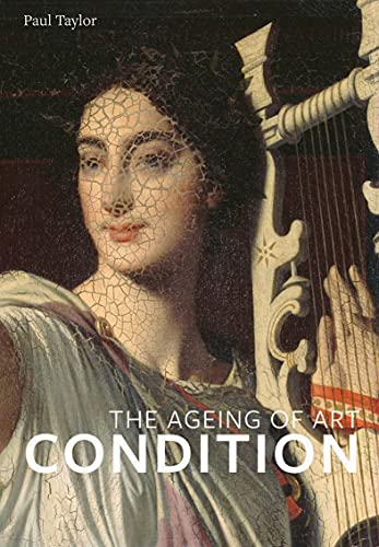 Condition: The Ageing Of Art from Paul Holberton Publishing