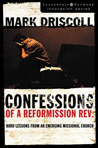Confessions of a Reformission Rev.: Hard Lessons from an Emerging Missional Church (Leadership Network Innovation Series) from Zondervan