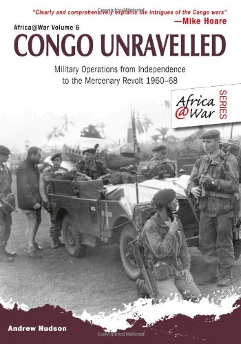 Congo Unravelled: Military Operations from Independence to the Mercenary Revolt 1960–68 (Africa@War) from Helion & Company
