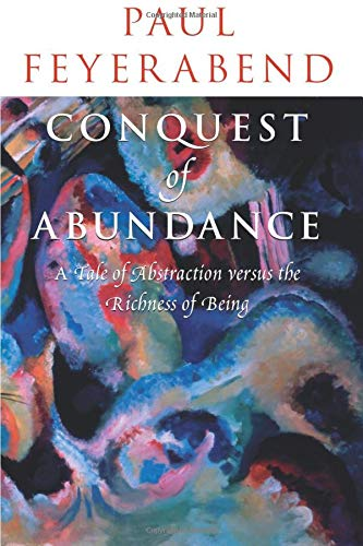 Conquest of Abundance: A Tale of Abstraction versus the Richness of Being: A Tale of Abstraction Versus the Richness of Richness from University of Chicago Press