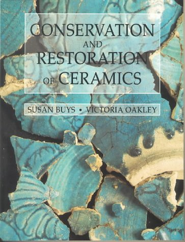 Conservation and Restoration of Ceramics (Conservation & Museology) from Butterworth-Heinemann Ltd