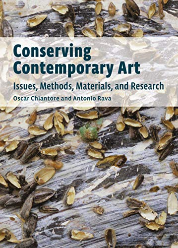 Conserving Contemporary Art - Issues, Methods, Materials, and Research from Getty Publications