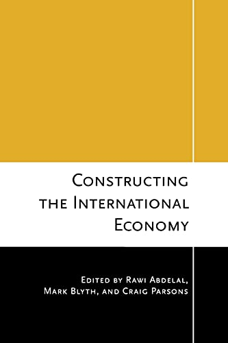 Constructing the International Economy (Cornell Studies in Political Economy) from Cornell University Press