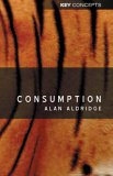 Consumption (Polity Key Concepts in the Social Sciences series) from Polity Press