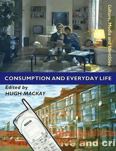 Consumption and Everyday Life (Culture, Media and Identities series) from Sage Publications Ltd